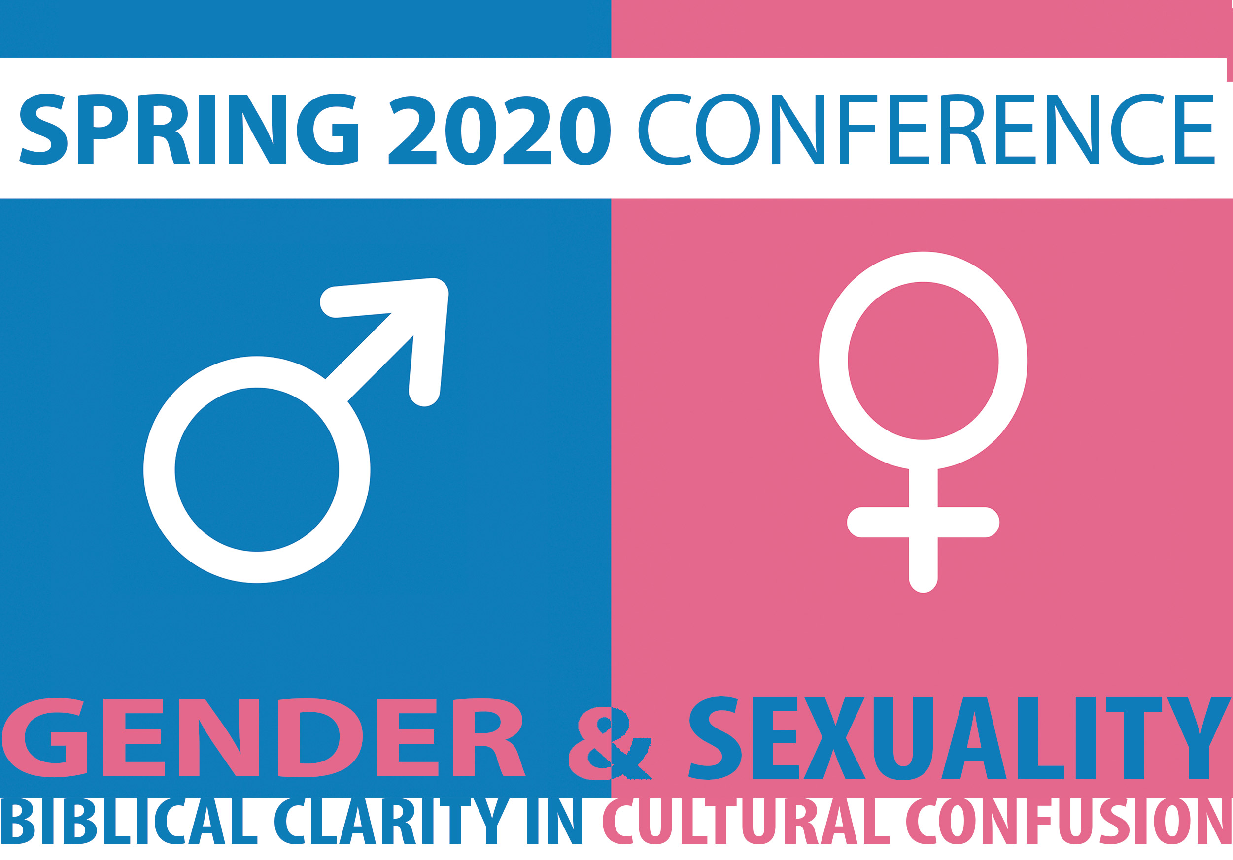 Spring 2020 Conference - Gender & Sexuality, Biblical Clarity in Cultural Confusion